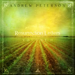 Resurrection Letters Volume 2 2010 Andrew Peterson