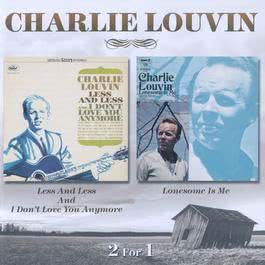 Less And Less And I Don't Love You Anymore / Lonesome Is Me 2009 Charlie Louvin