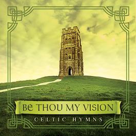 Be Thou My Vision: Celtic Hymns 2008 David Arkenstone