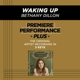 Premiere Performance Plus: Waking Up 2009 Bethany Dillon