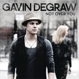 Not Over You 2011 Gavin DeGraw