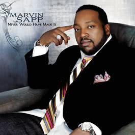 Never Would Have Made It (Single Version) ([Short Radio Edit] [Live]) 2008 Marvin Sapp
