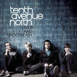 Over And Underneath 2010 Tenth Avenue North