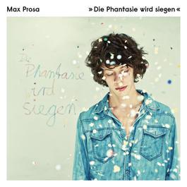 Die Phantasie wird siegen 2012 Max Prosa