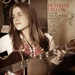 So Far ... The Acoustic Sessions 2008 Bethany Dillon
