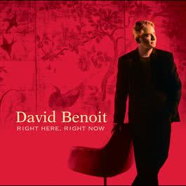 Right Here, Right Now 2003 David Benoit