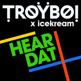 Hear Dat 2017 TroyBoi; icekream