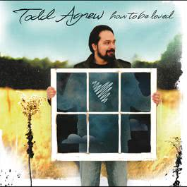 How To Be Loved 2015 Todd Agnew