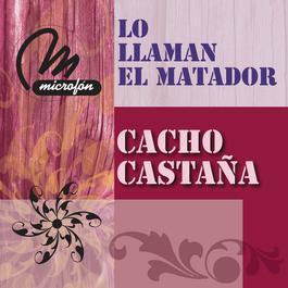Lo Llaman El Matador 2011 Cacho Castaña