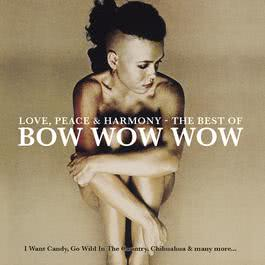 Love, Peace & Harmony The Best Of Bow Wow Wow 2011 Bow Wow Wow