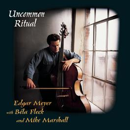 Uncommon Ritual 1997 Edgar Meyer; Bela Fleck; Mike Marshall