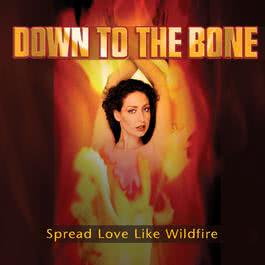 Spread Love Like Wildfire 2005 Down To The Bone