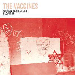 Wreckin' Bar (Ra Ra Ra) 2012 The Vaccines