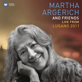 Martha Argerich and Friends Live at the Lugano Festival 2011 2012 Martha Argerich