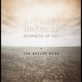 Nearness Of You: The Ballad Book 2001 Michael Brecker