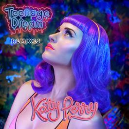 Teenage Dream - Remix EP 2010 Katy Perry