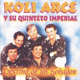 Destino De Un Soñador 2011 Koli Arce Y Su Quinteto Imperial