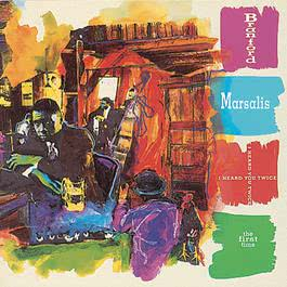 I Heard You Twice The First Time 1992 Branford Marsalis