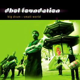 Big Drum: Small World 2001 Dhol Foundation