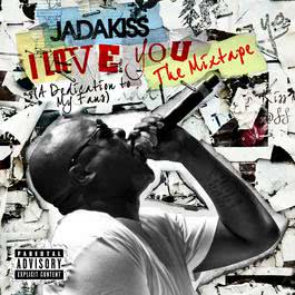 I LOVE YOU (A Dedication To My Fans) The Mixtape 2011 Jadakiss
