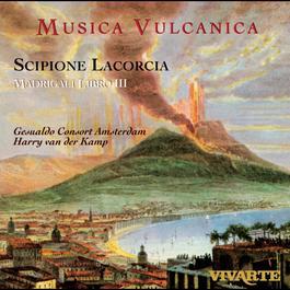 Lacorcia: Madrigals-Musica Vulcanica 2006 Harry van der Kamp
