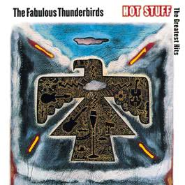 Hot Stuff: The Greatest Hits 1992 The Fabulous Thunderbirds