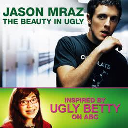 The Beauty In Ugly [Ugly Betty Version] 2007 Jason Mraz