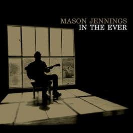 In The Ever 2008 Mason Jennings