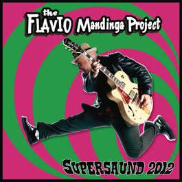 Supersaund 2012 2007 The Flavio Mandinga Project
