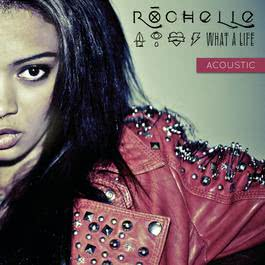 What a Life (Acoustic Version) 2012 Rochelle