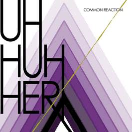 Common Reaction 2017 Uh Huh Her