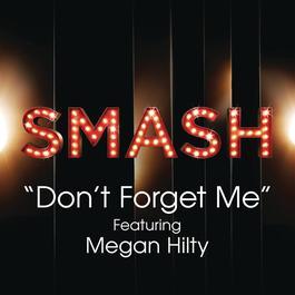 Don't Forget Me (SMASH Cast Version) [feat. Megan Hilty] 2013 SMASH Cast