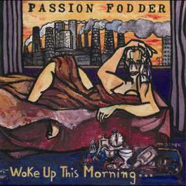 Woke Up This Morning 1989 Passion Fodder