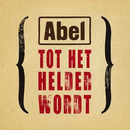 Tot Het Helder Wordt 2011 Abel