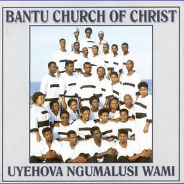 Uyehova Ngumalusi Wami 2009 Bantu Church Of Christ