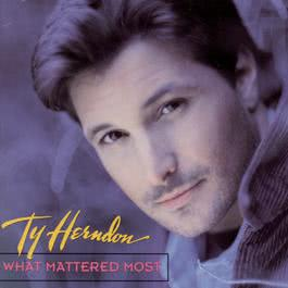 What Mattered Most 1995 Ty Herndon
