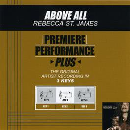 Premiere Performance Plus: Above All 2002 Rebecca St. James