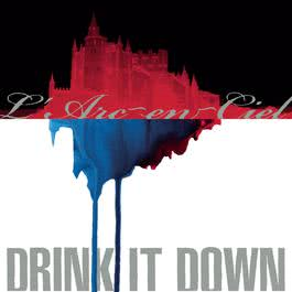 Drink It Down 2008 L'Arc〜en〜Ciel