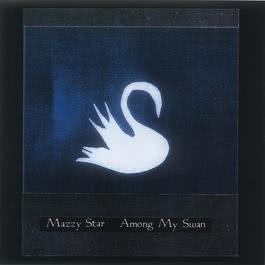 Among My Swan 1996 Mazzy Star