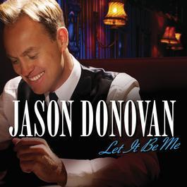 Let It Be Me 2008 Jason Donovan