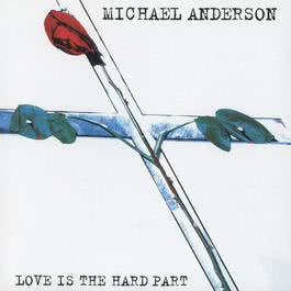 Love Is The Hard Part 1996 Michael Anderson