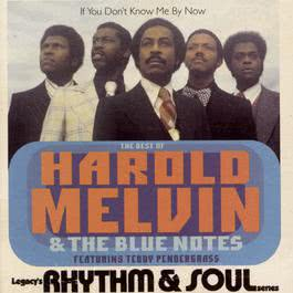 The Best Of Harold Melvin & The Blue Notes: If You Don't Know Me By Now  (Featuring Teddy  Pendergrass) 1995 Harold Melvin & The Blue Notes; Teddy Pendergrass