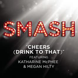 Cheers (Drink To That) (SMASH Cast Version featuring Katharine McPhee & Megan Hilty) 2012 SMASH Cast