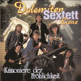 Kanoniere der Fröhlichkeit 1990 Dolomiten Sextett Lienz