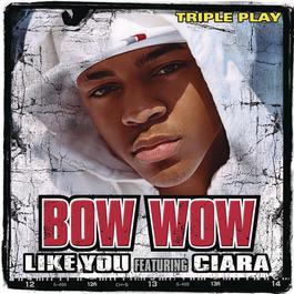 Like You (Triple Play) 2008 Bow Wow feat. Ciara