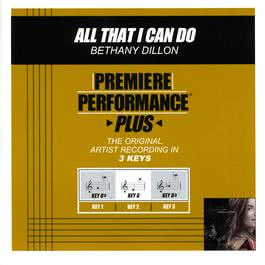 Premiere Performance Plus: All That I Can Do 2009 Bethany Dillon