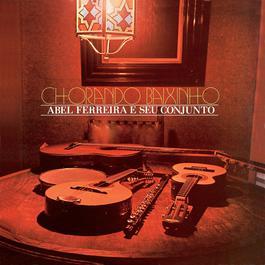 Chorando Baixinho - Abel Ferreira E Seu Conjunto 2006 Abel Ferreira E Seu Conjunto