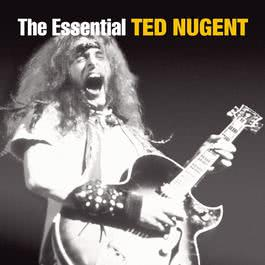 The Essential Ted Nugent 2010 Ted Nugent
