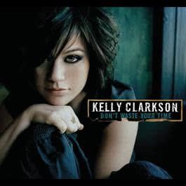 Don't Waste Your Time 2007 Kelly Clarkson