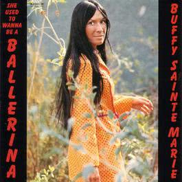 She Used To Wanna Be A Ballerina 2006 Buffy Sainte-Marie
